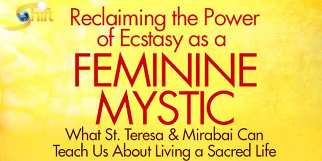 Reclaiming the Power of Ecstasy as a Feminine Mystic – Mirabai Starr & The Shift Network