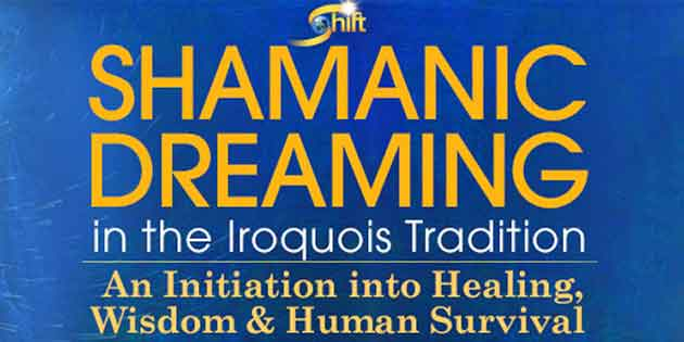 Shamanic Dreaming in the Iroquois Tradition – Robert Moss